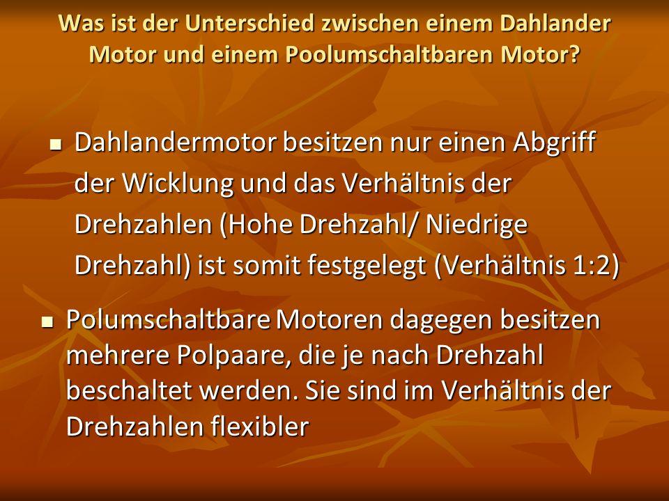 Was ist der Unterschied zwischen einem Dahlander Motor und einem Poolumschaltbaren Motor? Dahlandermotor besitzen nur einen Abgriff der Wicklung und d