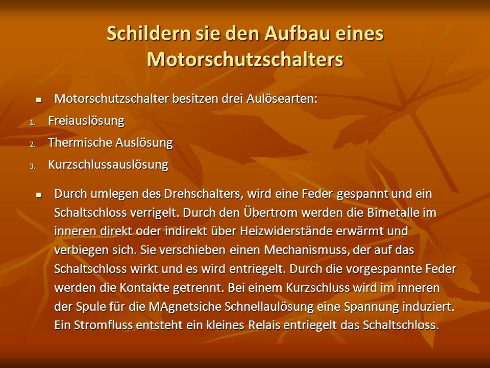 Schildern sie den Aufbau eines Motorschutzschalters Motorschutzschalter besitzen drei Aulösearten: Motorschutzschalter besitzen drei Aulösearten: 1. F