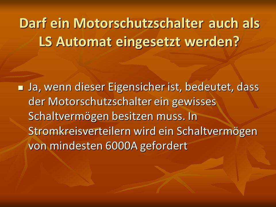 Darf ein Motorschutzschalter auch als LS Automat eingesetzt werden? Ja, wenn dieser Eigensicher ist, bedeutet, dass der Motorschutzschalter ein gewiss