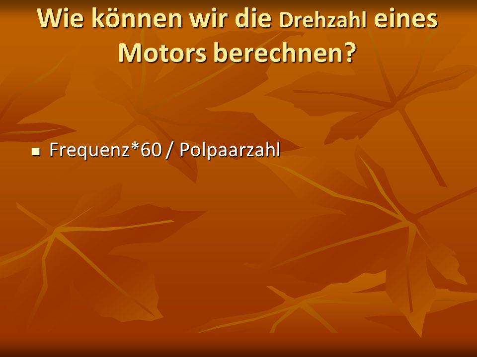 Wie können wir die Drehzahl eines Motors berechnen? Frequenz*60 / Polpaarzahl Frequenz*60 / Polpaarzahl