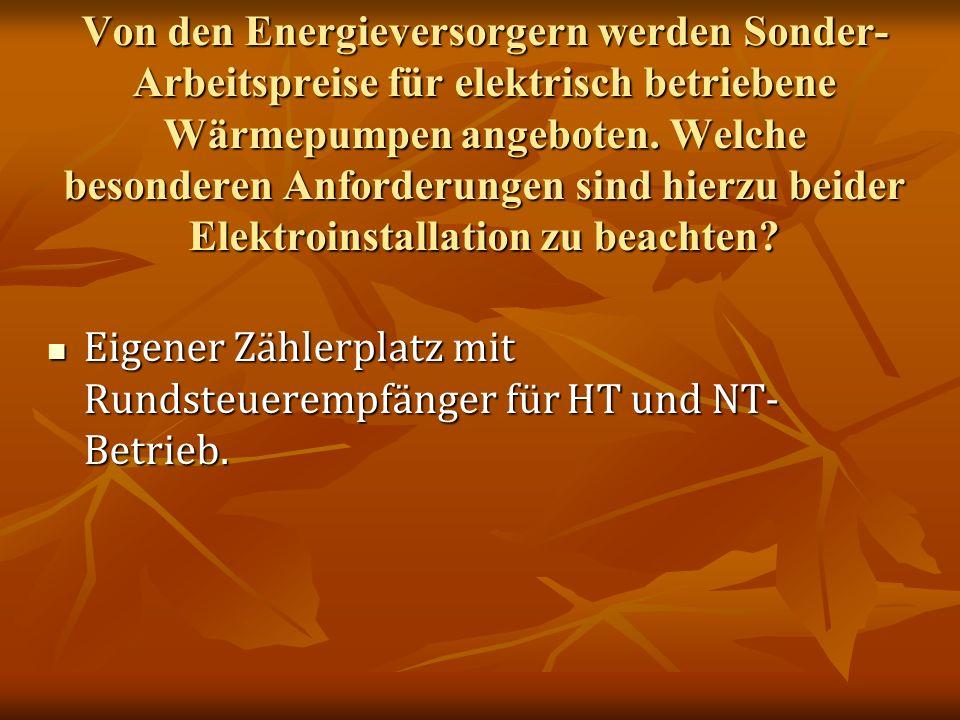 Von den Energieversorgern werden Sonder- Arbeitspreise für elektrisch betriebene Wärmepumpen angeboten.