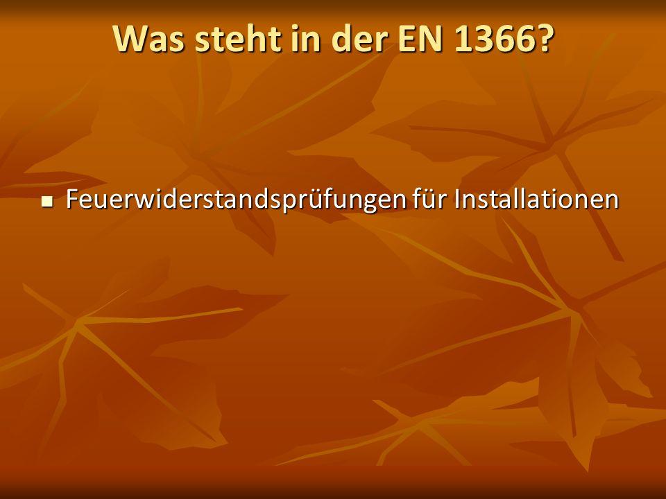 Was steht in der EN 1366? Feuerwiderstandsprüfungen für Installationen Feuerwiderstandsprüfungen für Installationen