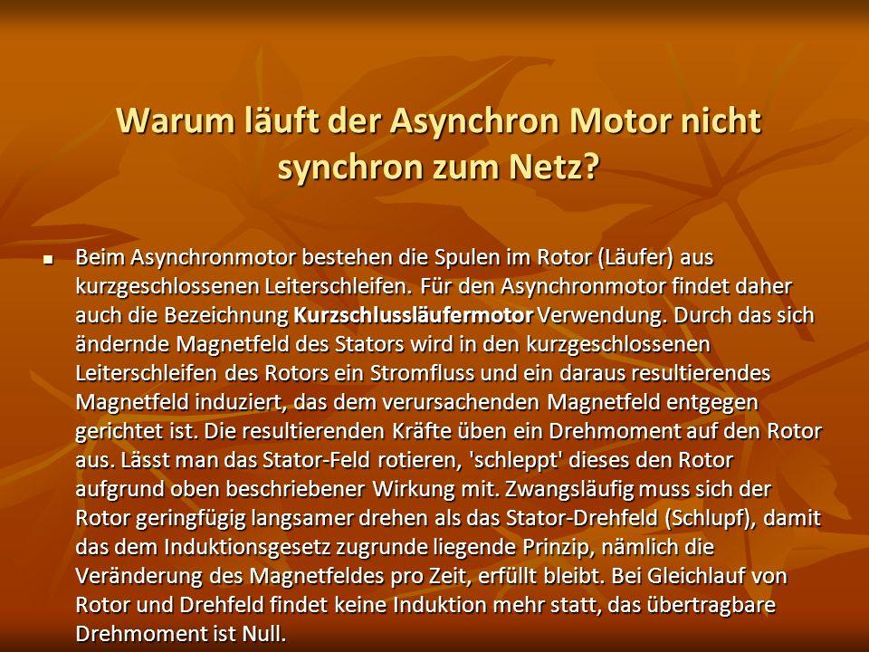 Warum läuft der Asynchron Motor nicht synchron zum Netz? Warum läuft der Asynchron Motor nicht synchron zum Netz? Beim Asynchronmotor bestehen die Spu