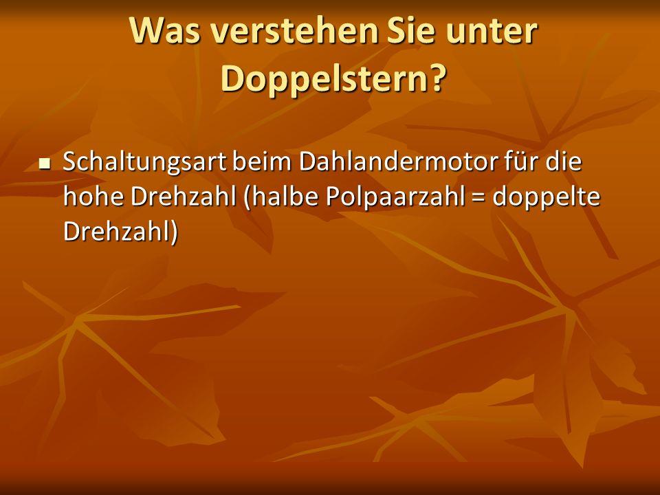Was verstehen Sie unter Doppelstern? Schaltungsart beim Dahlandermotor für die hohe Drehzahl (halbe Polpaarzahl = doppelte Drehzahl) Schaltungsart bei
