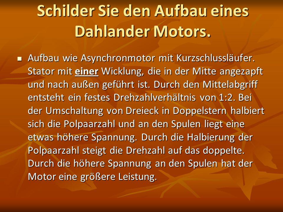Schilder Sie den Aufbau eines Dahlander Motors. Aufbau wie Asynchronmotor mit Kurzschlussläufer. Stator mit einer Wicklung, die in der Mitte angezapft