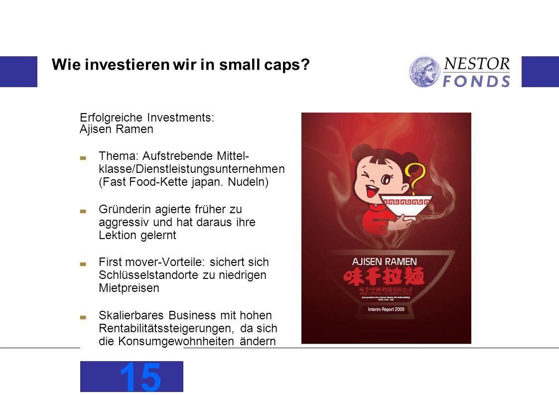 15 Wie investieren wir in small caps? Erfolgreiche Investments: Ajisen Ramen Thema: Aufstrebende Mittel- klasse/Dienstleistungsunternehmen (Fast Food-
