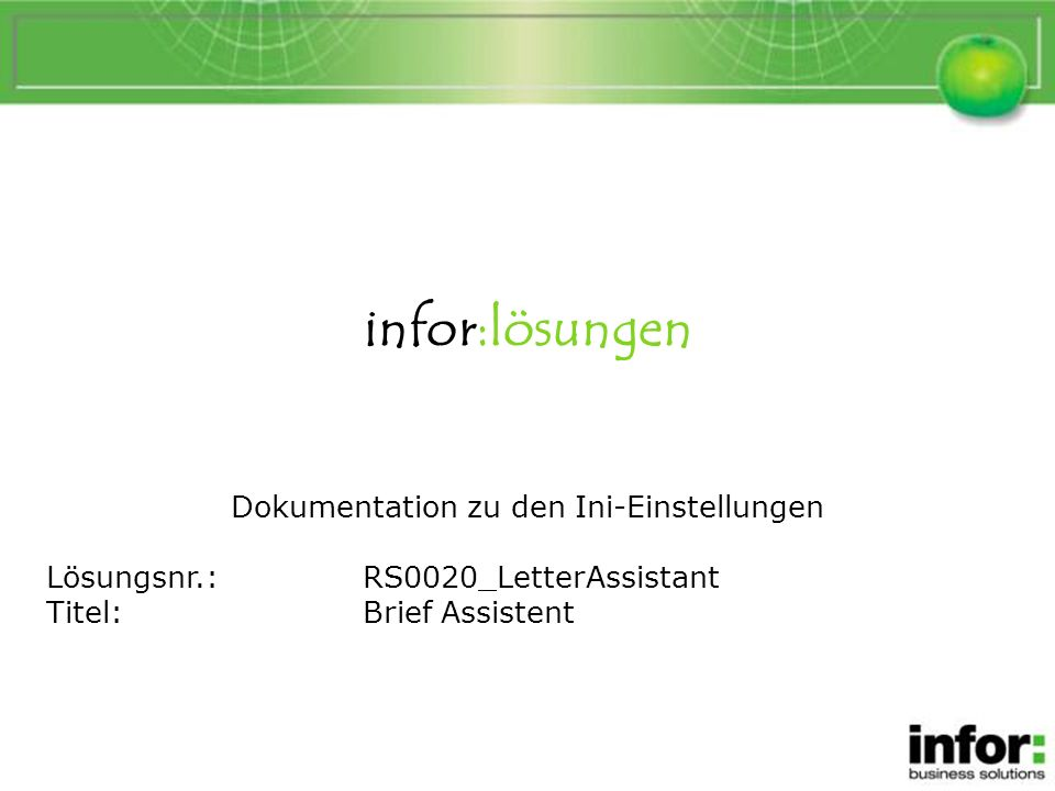 infor:lösungen Dokumentation zu den Ini-Einstellungen Lösungsnr.:RS0020_LetterAssistant Titel:Brief Assistent Brief Assistent