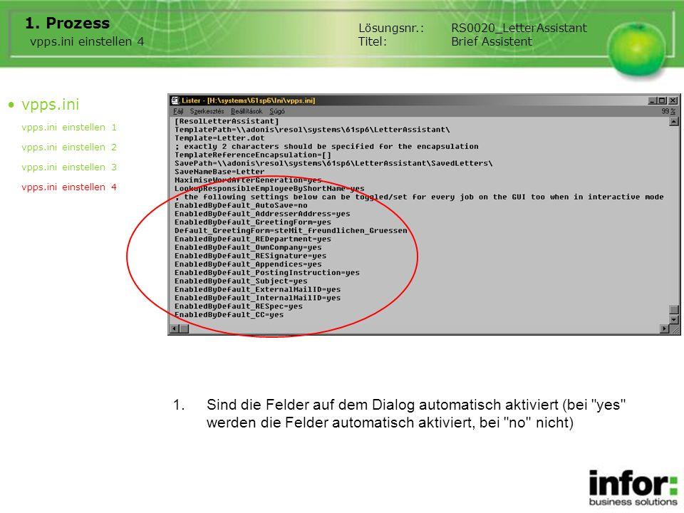 Bemerkung Die Ini-Felder gehören zu diesem Felder auf dem Dialog: EnabledByDefault_AutoSave: Gleich speichern EnabledByDefault_AddresserAddress: Absender Kuvert EnabledByDefault_GreetingForm: Grußformel Default_GreetingForm: Standard Grußformel (ein Locale-Eintrag aus infor:COM) EnabledByDefault_REDepartment: Abteilung des Sachbearbeiters EnabledByDefault_OwnCompany: Firma EnabledByDefault_RESignature: Unterschrift des Sachbearbeiters EnabledByDefault_InternalMailID: Unser Zeichen EnabledByDefault_RESpec: Sachbearbeiter EnabledByDefault_Appendices: Anlagen EnabledByDefault_PostingInstruction: Versandanweisung EnabledByDefault_Subject: Betreff EnabledByDefault_ExternalMailID: Ihr Zeichen EnabledByDefault_CC: CC Lösungsnr.:RS0020_LetterAssistant Titel:Brief Assistent Wenn Gleich speichern aktiviert ist, wird der Name des Dokuments wie folgt generiert: %SaveNameBase aus vpps.ini%_aktuelles Datum_eindeutige Nummer