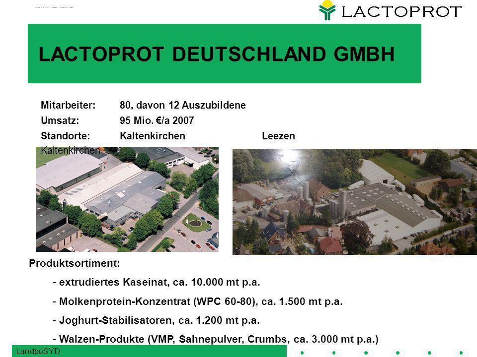 LandboSYD ROVITA GMBH LACTOPROT AUSTRIA GMBH Standorte: Wiesmühl & Regensburg Mitarbeiter: 120 Umsatz: 60 MIO 2007 Produkte: Walzenkaseinate, Lactose, Hydrolisate, Compounds für die Fleischindustrie; Molkenproteine Standorte: Hartberg, Steiermark & Wörgl, Tiroll Mitarbeiter: 100 Umsatz: 65 MIO 2007 Produkte: Walzenvollmilchpulver; entmineralisiertes Molkenpulver; Bio-Trockenmilchprodukte; Molkenproteine und Compounds für Eiscreme und Backwaren