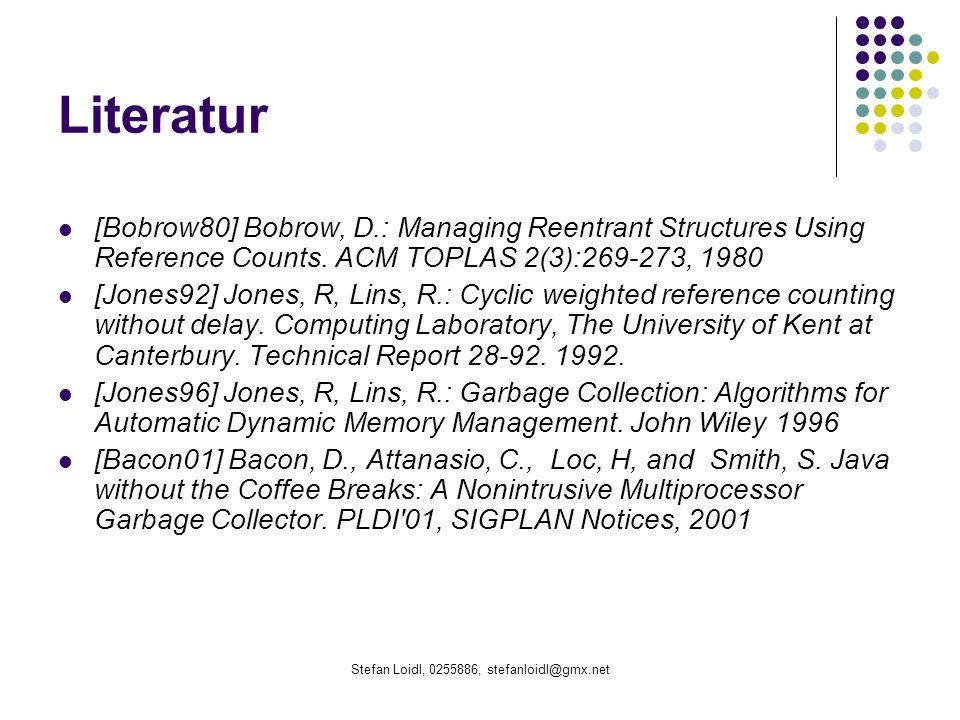 Stefan Loidl, , Literatur [Bobrow80] Bobrow, D.: Managing Reentrant Structures Using Reference Counts.