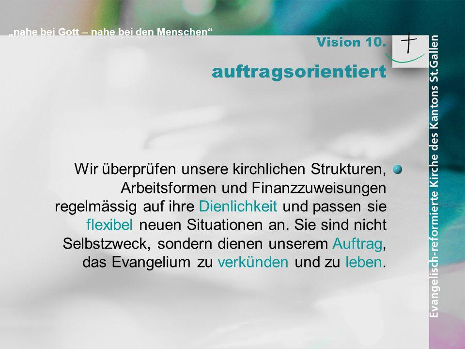 nahe bei Gott – nahe bei den Menschen Vision 10. auftragsorientiert Wir überprüfen unsere kirchlichen Strukturen, Arbeitsformen und Finanzzuweisungen