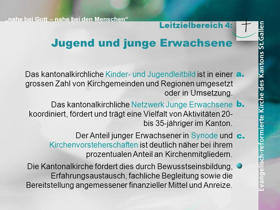 nahe bei Gott – nahe bei den Menschen Leitzielbereich 4: Jugend und junge Erwachsene Das kantonalkirchliche Kinder- und Jugendleitbild ist in einer gr