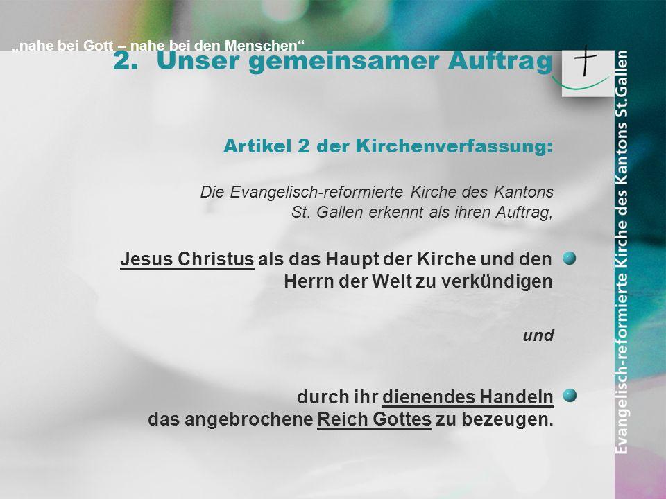 nahe bei Gott – nahe bei den Menschen 2. Unser gemeinsamer Auftrag Die Evangelisch-reformierte Kirche des Kantons St. Gallen erkennt als ihren Auftrag