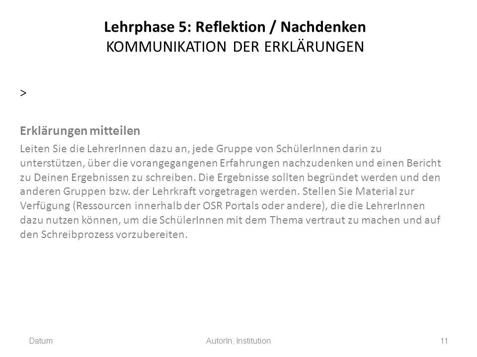 Lehrphase 5: Reflektion / Nachdenken KOMMUNIKATION DER ERKLÄRUNGEN > Erklärungen mitteilen Leiten Sie die LehrerInnen dazu an, jede Gruppe von Schüler
