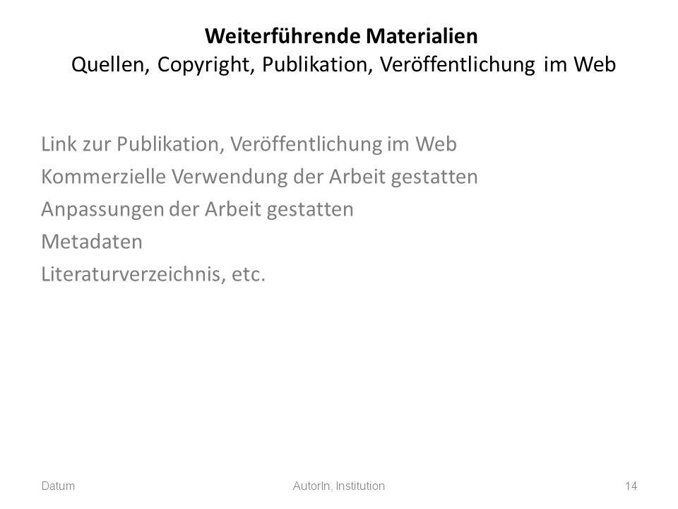 Weiterführende Materialien Quellen, Copyright, Publikation, Veröffentlichung im Web Link zur Publikation, Veröffentlichung im Web Kommerzielle Verwend