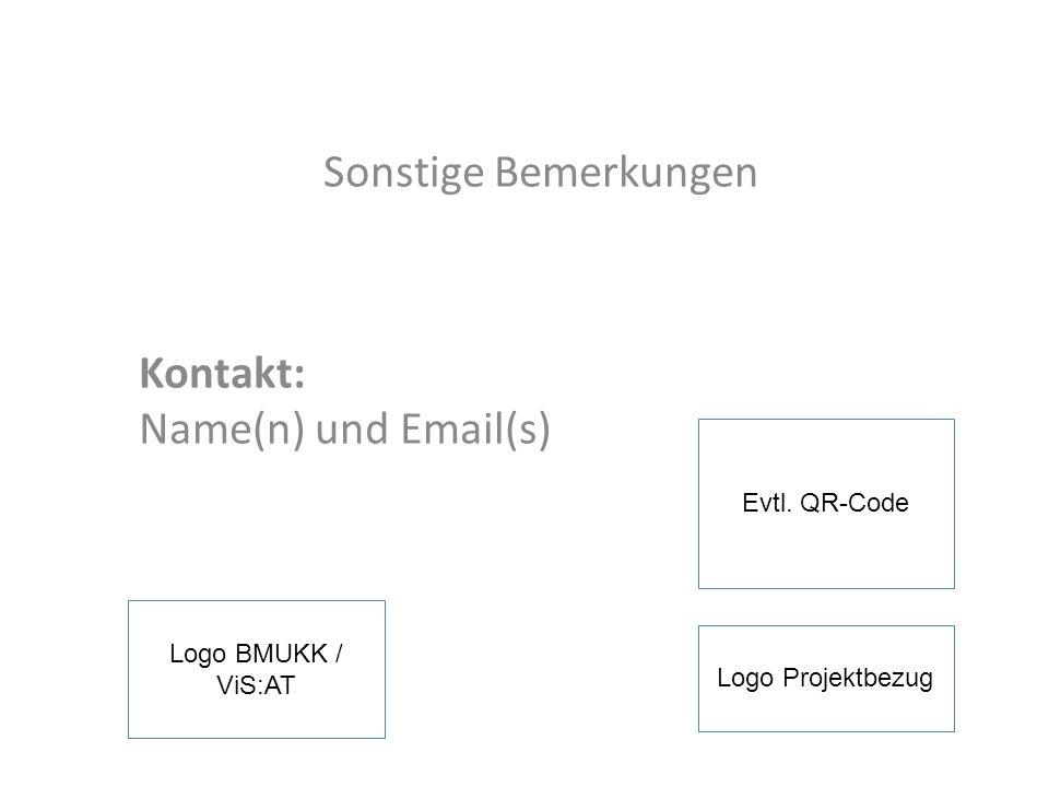 Sonstige Bemerkungen Kontakt: Name(n) und Email(s) Logo Projektbezug Logo BMUKK / ViS:AT Evtl. QR-Code