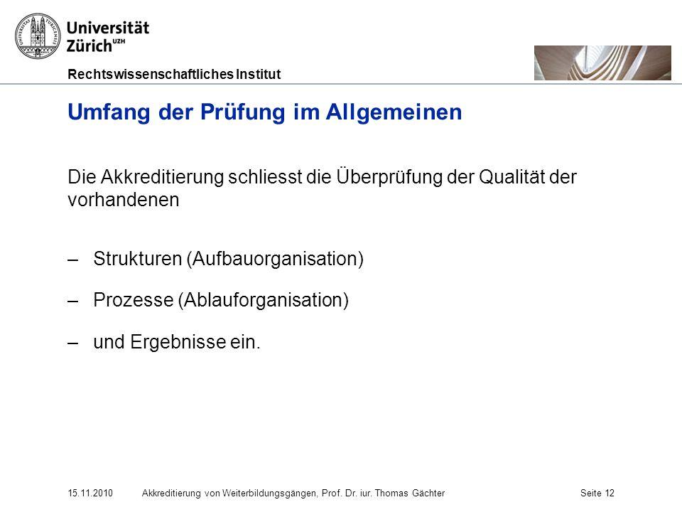 Rechtswissenschaftliches Institut 15.11.2010Akkreditierung von Weiterbildungsgängen, Prof. Dr. iur. Thomas GächterSeite 12 Umfang der Prüfung im Allge