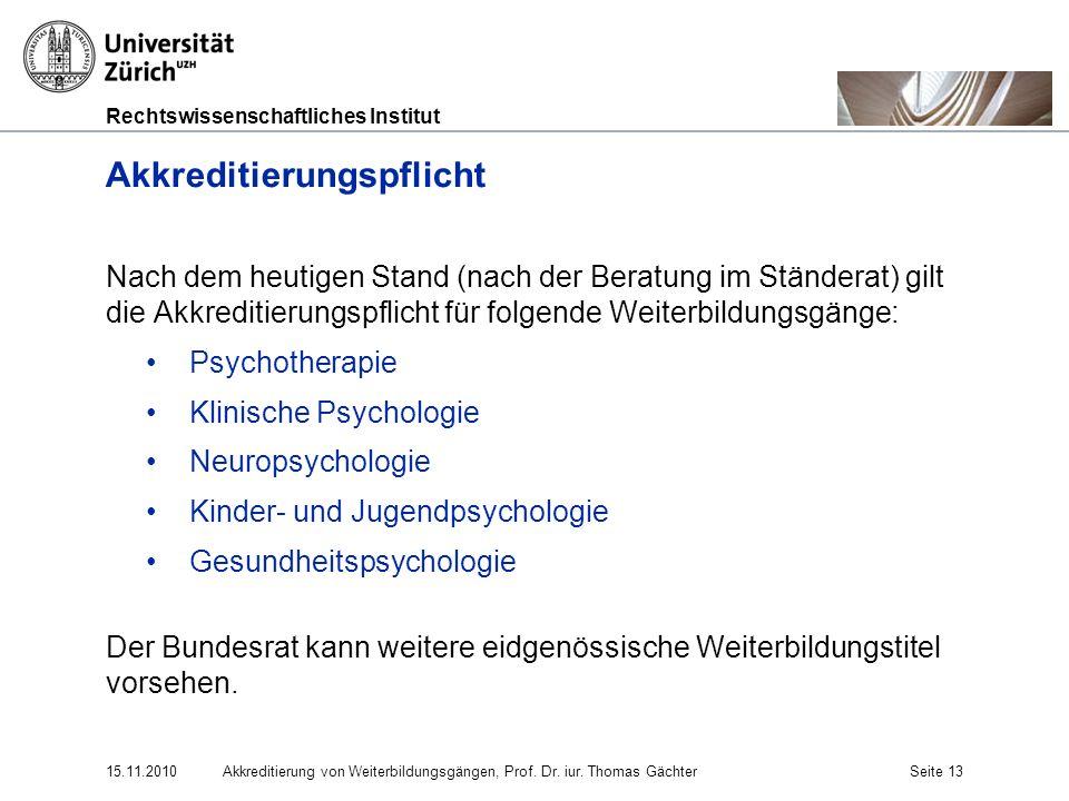 Rechtswissenschaftliches Institut 15.11.2010Akkreditierung von Weiterbildungsgängen, Prof. Dr. iur. Thomas GächterSeite 13 Akkreditierungspflicht Nach