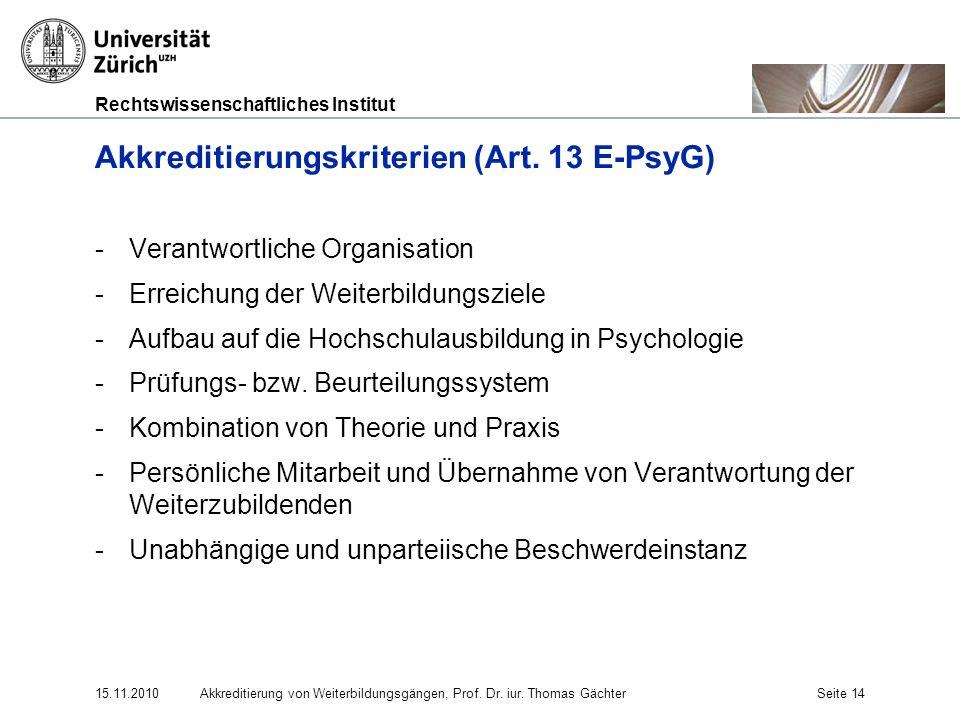 Rechtswissenschaftliches Institut 15.11.2010Akkreditierung von Weiterbildungsgängen, Prof. Dr. iur. Thomas GächterSeite 14 Akkreditierungskriterien (A
