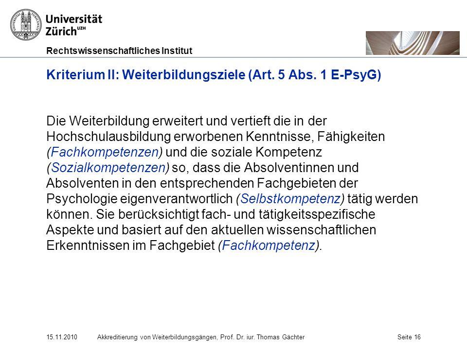 Rechtswissenschaftliches Institut 15.11.2010Akkreditierung von Weiterbildungsgängen, Prof. Dr. iur. Thomas GächterSeite 16 Kriterium II: Weiterbildung