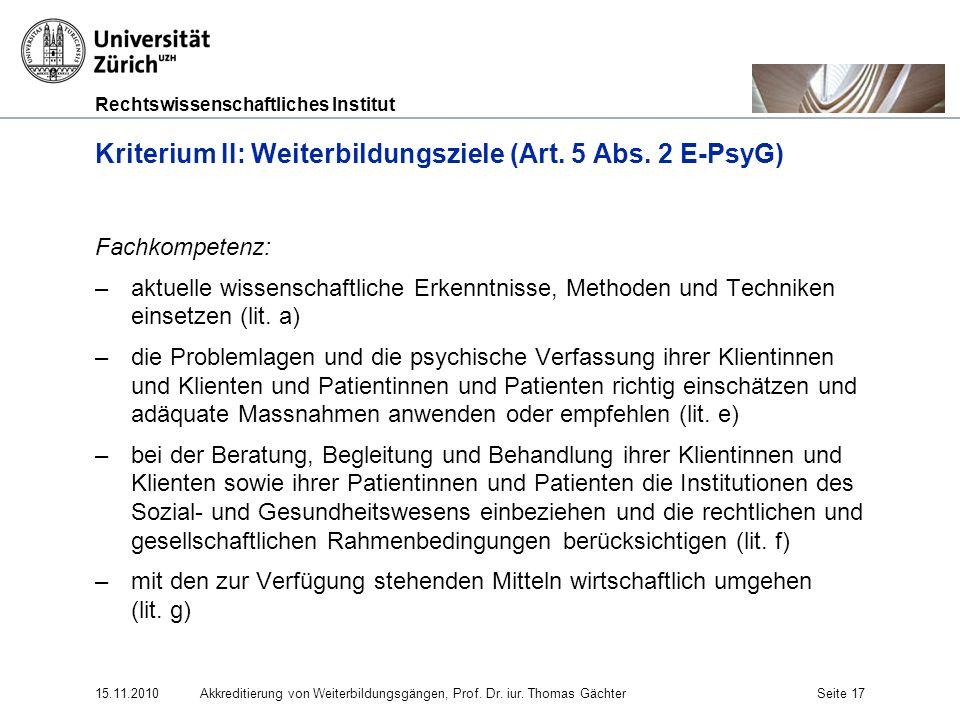 Rechtswissenschaftliches Institut 15.11.2010Akkreditierung von Weiterbildungsgängen, Prof. Dr. iur. Thomas GächterSeite 17 Kriterium II: Weiterbildung