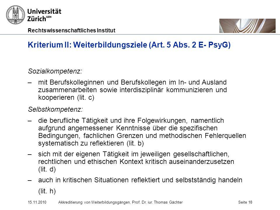 Rechtswissenschaftliches Institut 15.11.2010Akkreditierung von Weiterbildungsgängen, Prof. Dr. iur. Thomas GächterSeite 18 Kriterium II: Weiterbildung