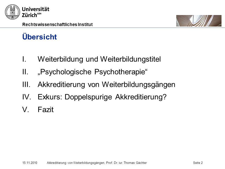 Rechtswissenschaftliches Institut 15.11.2010Akkreditierung von Weiterbildungsgängen, Prof. Dr. iur. Thomas GächterSeite 2 Übersicht I.Weiterbildung un