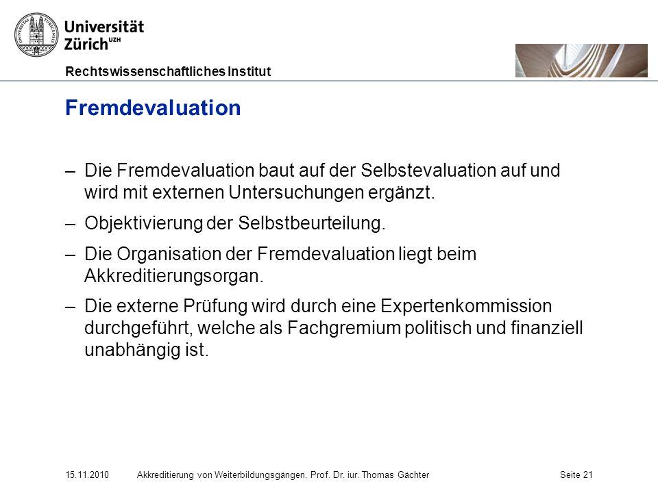 Rechtswissenschaftliches Institut 15.11.2010Akkreditierung von Weiterbildungsgängen, Prof. Dr. iur. Thomas GächterSeite 21 Fremdevaluation –Die Fremde