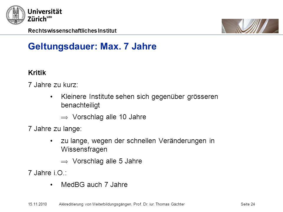 Rechtswissenschaftliches Institut 15.11.2010Akkreditierung von Weiterbildungsgängen, Prof. Dr. iur. Thomas GächterSeite 24 Geltungsdauer: Max. 7 Jahre