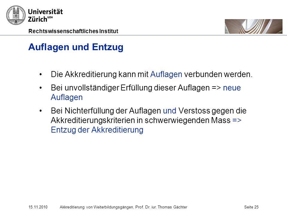 Rechtswissenschaftliches Institut 15.11.2010Akkreditierung von Weiterbildungsgängen, Prof. Dr. iur. Thomas GächterSeite 25 Auflagen und Entzug Die Akk
