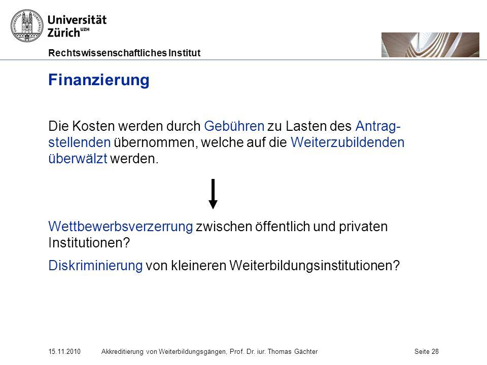 Rechtswissenschaftliches Institut 15.11.2010Akkreditierung von Weiterbildungsgängen, Prof. Dr. iur. Thomas GächterSeite 28 Finanzierung Die Kosten wer