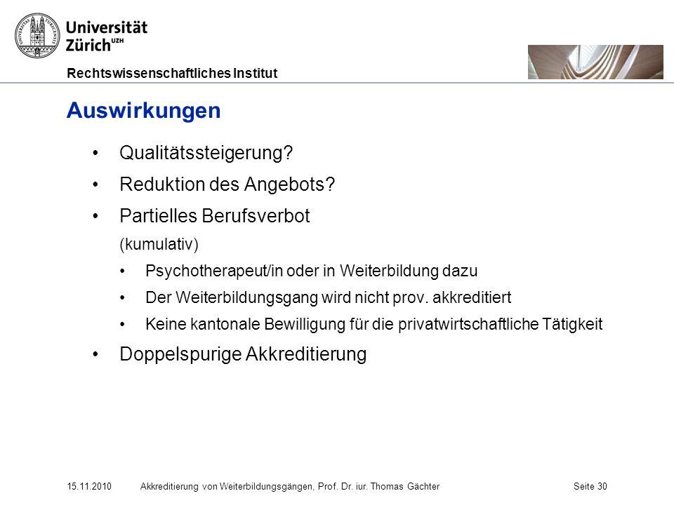 Rechtswissenschaftliches Institut 15.11.2010Akkreditierung von Weiterbildungsgängen, Prof. Dr. iur. Thomas GächterSeite 30 Auswirkungen Qualitätssteig