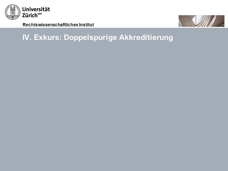 Rechtswissenschaftliches Institut 15.11.2010Akkreditierung von Weiterbildungsgängen, Prof. Dr. iur. Thomas GächterSeite 31 IV. Exkurs: Doppelspurige A