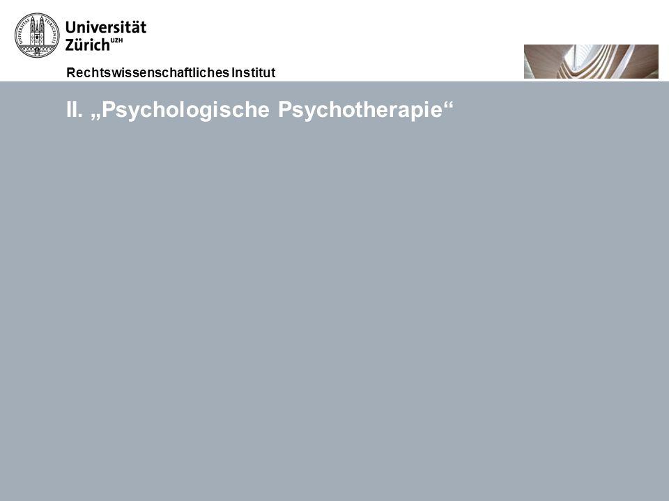 Rechtswissenschaftliches Institut 15.11.2010Akkreditierung von Weiterbildungsgängen, Prof. Dr. iur. Thomas GächterSeite 5 II. Psychologische Psychothe