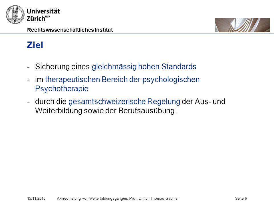 Rechtswissenschaftliches Institut 15.11.2010Akkreditierung von Weiterbildungsgängen, Prof. Dr. iur. Thomas GächterSeite 6 Ziel -Sicherung eines gleich