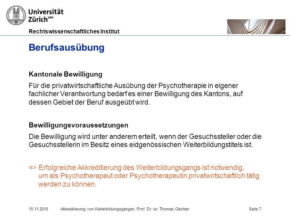 Rechtswissenschaftliches Institut 15.11.2010Akkreditierung von Weiterbildungsgängen, Prof. Dr. iur. Thomas GächterSeite 7 Berufsausübung Kantonale Bew