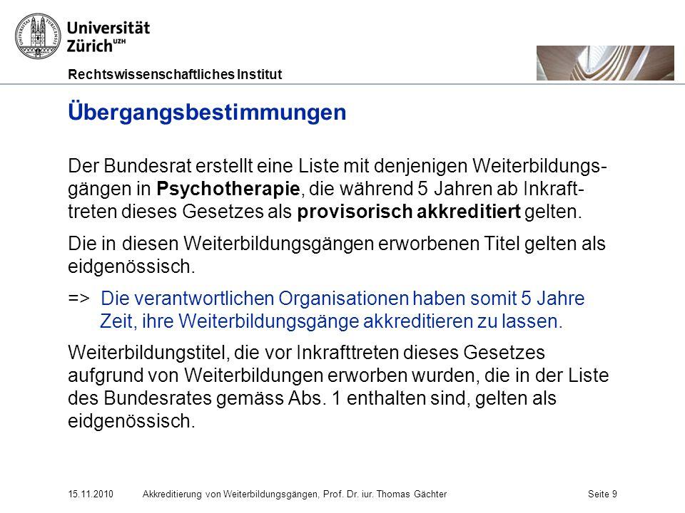 Rechtswissenschaftliches Institut 15.11.2010Akkreditierung von Weiterbildungsgängen, Prof. Dr. iur. Thomas GächterSeite 9 Übergangsbestimmungen Der Bu