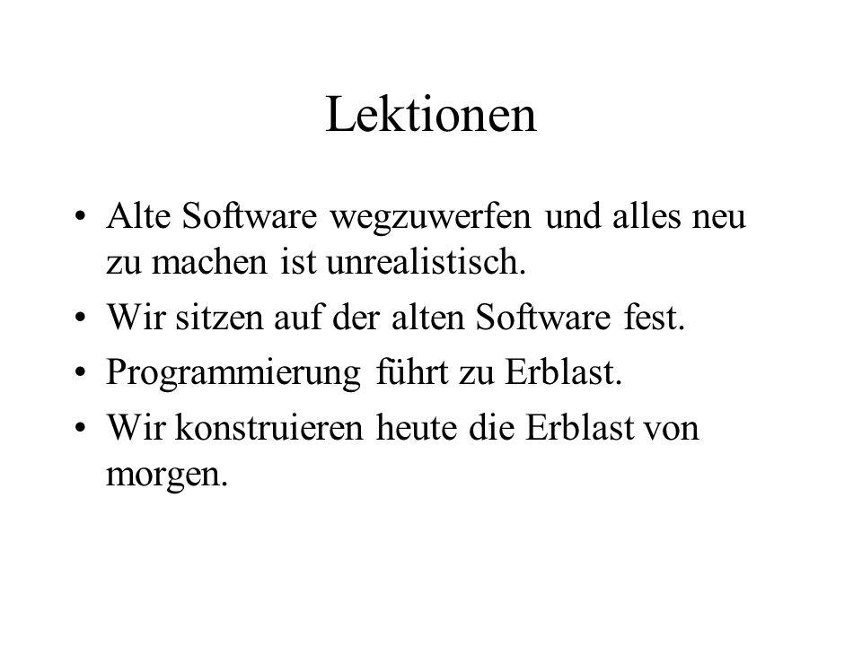Lektionen Alte Software wegzuwerfen und alles neu zu machen ist unrealistisch.