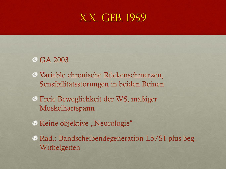 X.X. geb. 1959 Krankenpfleger Nach Verhebetrauma (1997) chronische Rückenschmerzen, Sensibilitätsstörungen in beiden Beinen Dauerhaft AU ab 2000 Bands