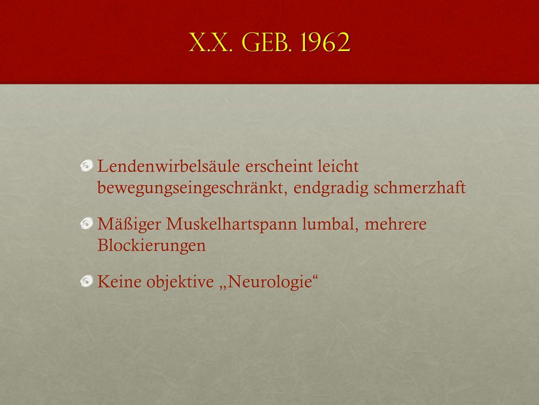X.X. geb. 1962 Funktionelle Anamnese: Sitzen: ca. 30 - 60 Minuten Gehen: Bis zu 30 Minuten (langsam) Heben und Tragen: 1 - 2 Kg