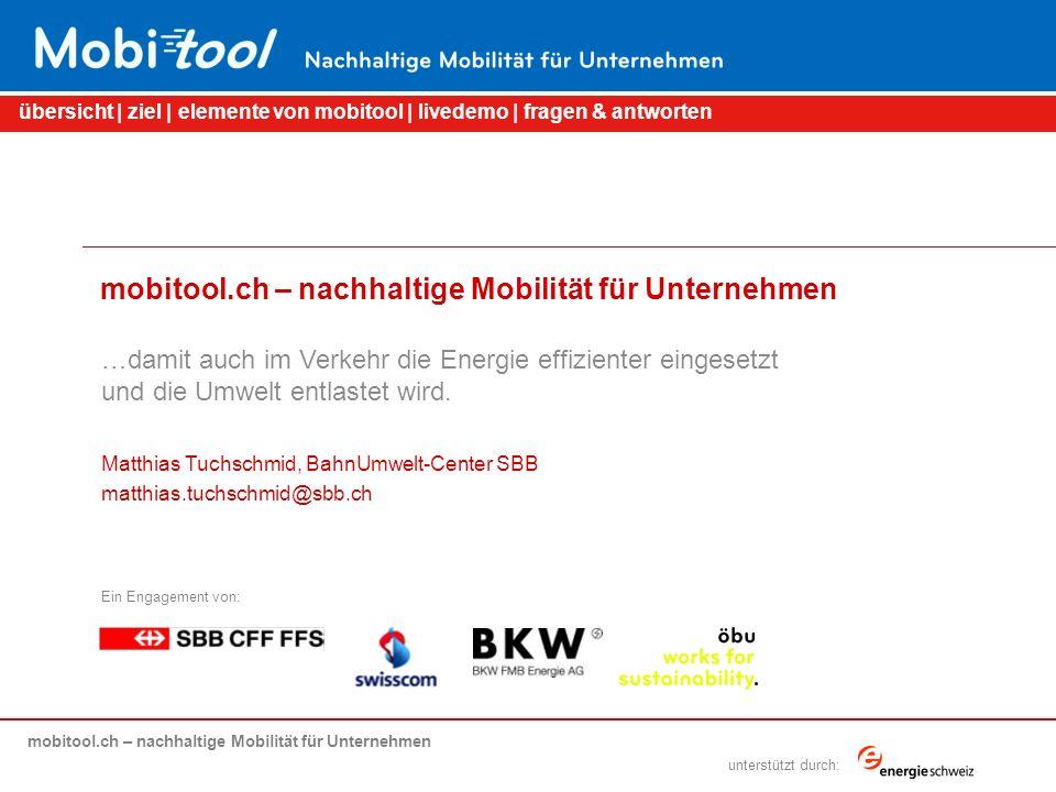 mobitool.ch – nachhaltige Mobilität für Unternehmen übersicht | ziel | elemente von mobitool | livedemo | fragen & antworten unterstützt durch: mobitool.ch – nachhaltige Mobilität für Unternehmen …damit auch im Verkehr die Energie effizienter eingesetzt und die Umwelt entlastet wird.