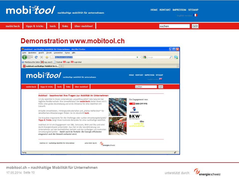 mobitool.ch – nachhaltige Mobilität für Unternehmen übersicht | ziel | elemente von mobitool | livedemo | fragen & antworten unterstützt durch: Demonstration www.mobitool.ch 17.05.2014 Seite 10