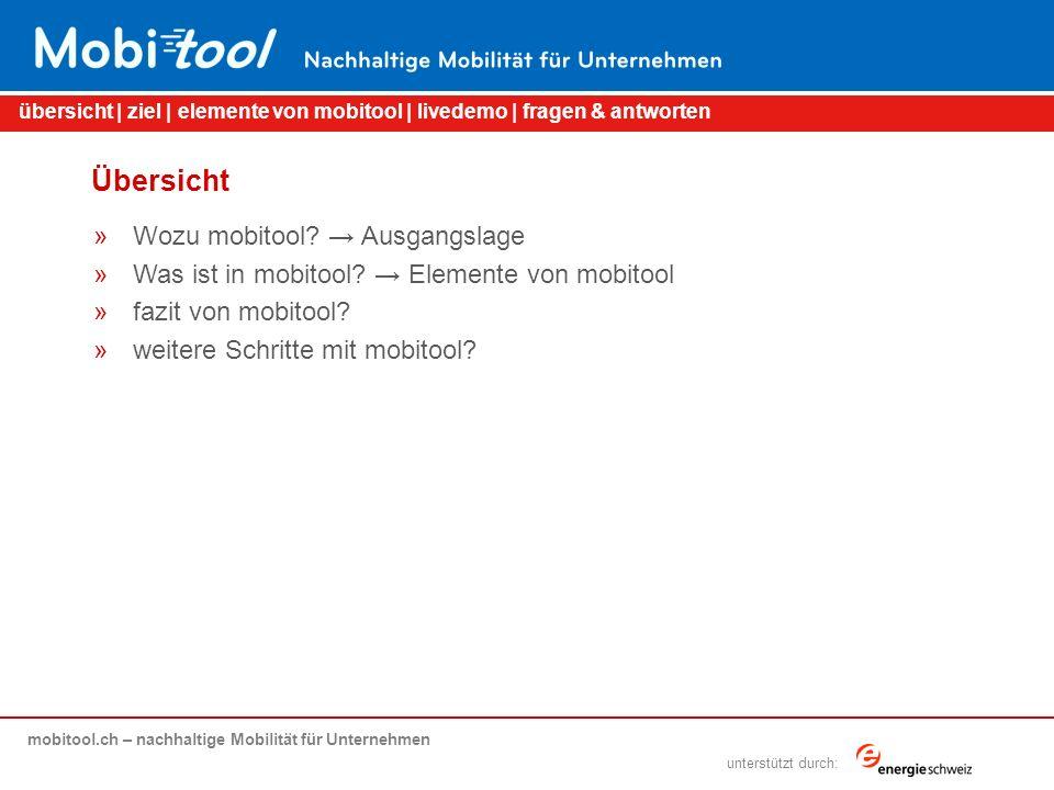 mobitool.ch – nachhaltige Mobilität für Unternehmen übersicht | ziel | elemente von mobitool | livedemo | fragen & antworten unterstützt durch: Übersicht »Wozu mobitool.