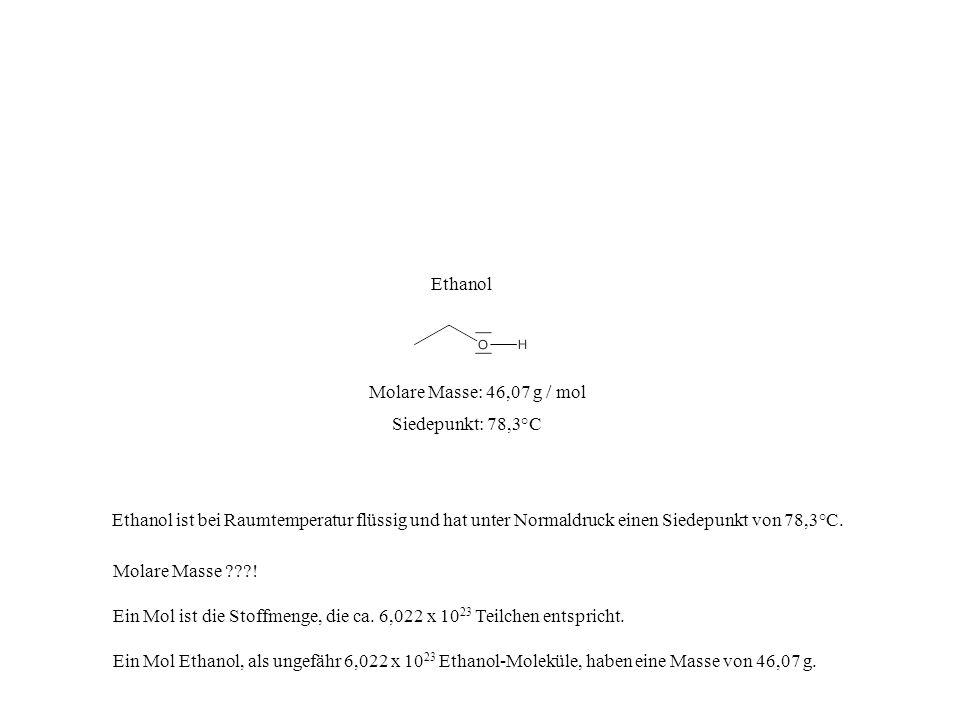 Siedepunkt: 78,3°C Molare Masse: 46,07 g / mol Ethanol Ethanol ist bei Raumtemperatur flüssig und hat unter Normaldruck einen Siedepunkt von 78,3°C. M
