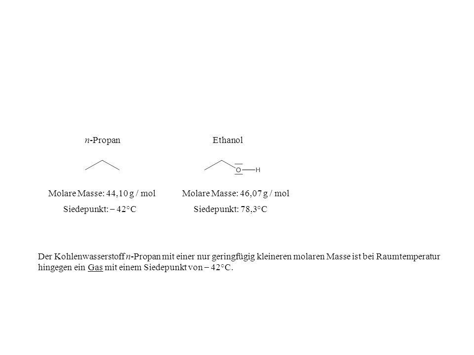 Siedepunkt: 78,3°C Molare Masse: 46,07 g / mol Ethanoln-Propan Molare Masse: 44,10 g / mol Siedepunkt: – 42°C Der Kohlenwasserstoff n-Propan mit einer