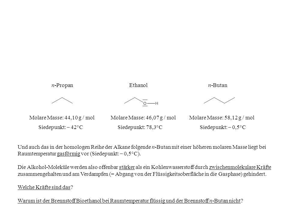 Siedepunkt: 78,3°C Molare Masse: 46,07 g / mol Ethanoln-Propann-Butan Molare Masse: 44,10 g / molMolare Masse: 58,12 g / mol Siedepunkt: – 0,5°CSiedep