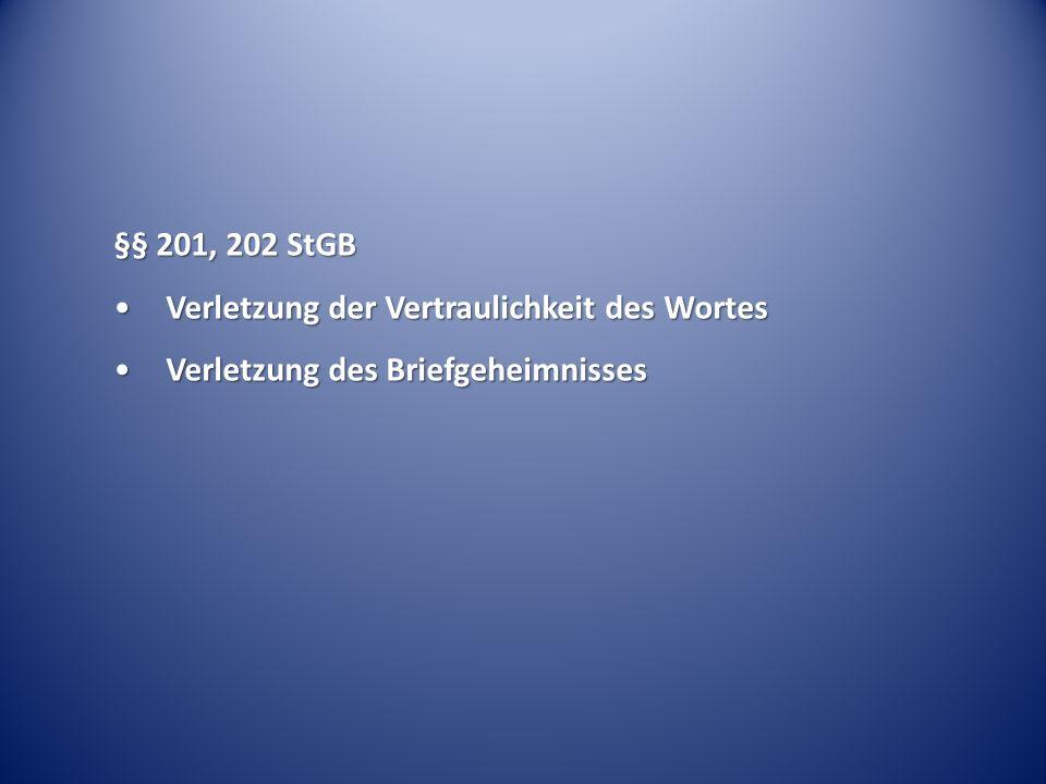 §§ 201, 202 StGB Verletzung der Vertraulichkeit des WortesVerletzung der Vertraulichkeit des Wortes Verletzung des BriefgeheimnissesVerletzung des Bri