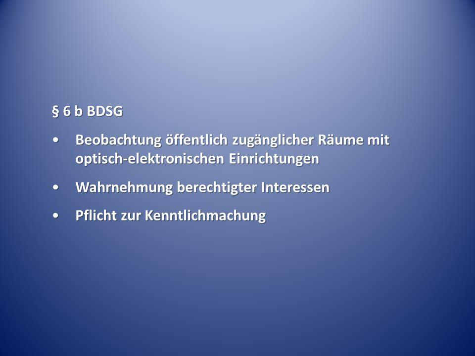 § 6 b BDSG Beobachtung öffentlich zugänglicher Räume mit optisch-elektronischen EinrichtungenBeobachtung öffentlich zugänglicher Räume mit optisch-ele