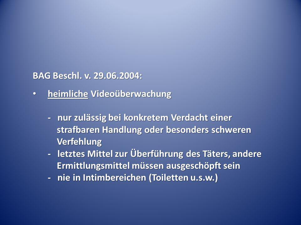 BAG Beschl. v. 29.06.2004: heimliche Videoüberwachung - nur zulässig bei konkretem Verdacht einer strafbaren Handlung oder besonders schweren Verfehlu