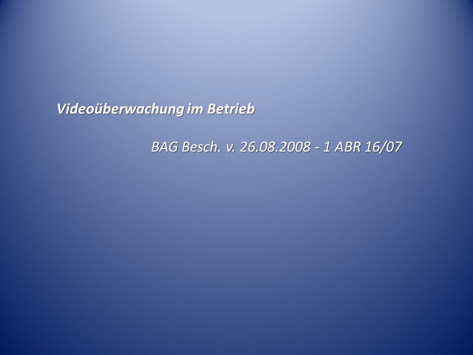 Videoüberwachung im Betrieb BAG Besch. v. 26.08.2008 - 1 ABR 16/07
